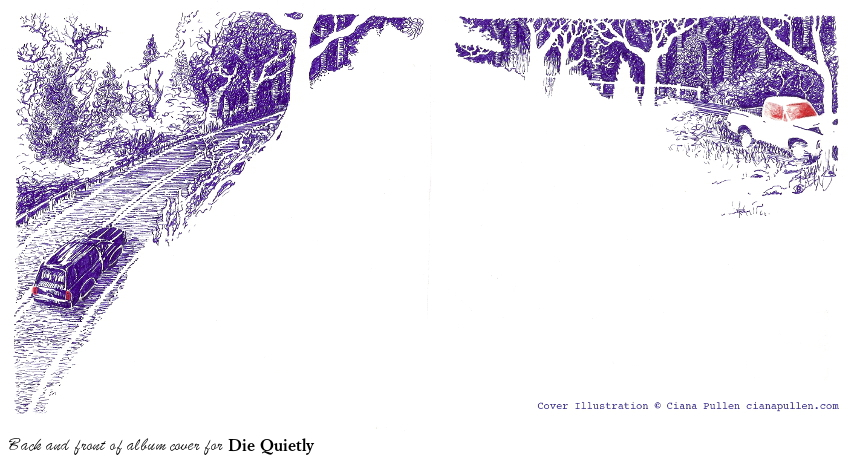 Dave's cover, Drawing from 2012 by Ciana Pullen; Dimensions: 6 inches × 12 inches × 0 inch; Materials: Ink pen and colored pencil on Paper; Description: Back and front of CD cover for Die Quietly. © Ciana Pullen 2012